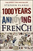 1000 Years of Annoying the French: Amazon.co.uk: Stephen Clarke: Books