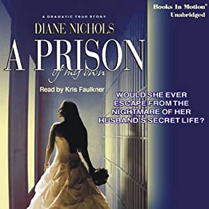 A Prison of My Own: A True Story of Redemption & Forgiveness | [Diane Nichols]