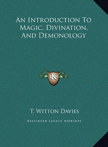 An Introduction to Magic, Divination, and Demonology an Introduction to Magic, Divination, and Demonology