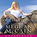 Dirty Sexy Politics (       UNABRIDGED) by Meghan McCain Narrated by Meghan McCain