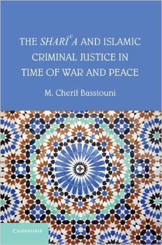 The Shari'a and Islamic Criminal Justice in Time of War and Peace written by M. Cherif Bassiouni