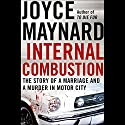 Internal Combustion: The Story of a Marriage and a Murder in the Motor City (       UNABRIDGED) by Joyce Maynard Narrated by Janey Ivey