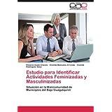 Estudio Para Identificar Actividades Feminizadas y Masculinizadas: Situación en la Mancomunidad de Municipios...