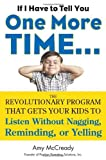 img - for If I Have to Tell You One More Time...: The Revolutionary Program That Gets Your Kids To Listen Without Nagging, Reminding, or Yelling book / textbook / text book