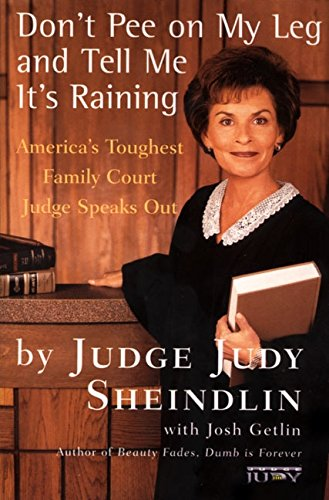 Don't Pee on My Leg and Tell Me It's Raining: America's Toughest Family Court Judge Speaks Out (Central Issues In Jurisprudence compare prices)