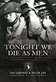 Tonight We Die As Men: The Untold Story of Third Batallion 506 Infantry Regiment from Toccoa to D-Day by Ian Gardner and Roger Day