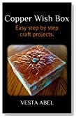 Copper Wish Box: Easy step by step craft projects.