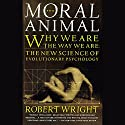 Moral Animal: Why We Are the Way We Are: The New Science of Evolutionary Psychology Audiobook by Robert Wright Narrated by Greg Thornton