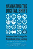 img - for Navigating The Digital Shift: Implementation Strategies For Blended And Online Learning book / textbook / text book