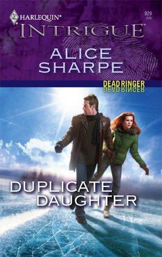 Duplicate Daughter (Harlequin Intrigue Series), Alice Sharpe