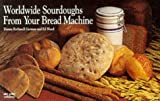 Worldwide Sourdoughs from Your Bread Machine (Nitty Gritty Cookbooks) (1558670955) by German, Donna Rathmell