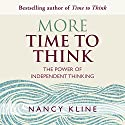 More Time to Think: The Power of Independent Thinking Audiobook by Nancy Kline Narrated by Nancy Kline