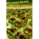Why People Believe Weird Things: Pseudoscience, Superstition, and Other Confusions of Our Time ~ Michael Shermer