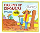 Digging Up Dinosaurs (Let's-Read-and-Find-Out Science 2) (0690047169) by Aliki