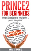 Prince2 for Beginners : Prince2 Study Guide for certification & project management (English Edition)