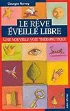 echange, troc Georges Romey - Le Rêve éveillé libre : Une nouvelle voie thérapeutique