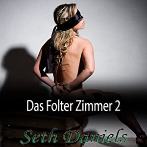 Das Folter Zimmer 2: Eine Erotik BDSM Fantasie (German Edition) | [Seth Daniels]