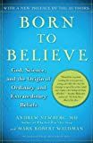 img - for Born to Believe: God, Science, and the Origin of Ordinary and Extraordinary Beliefs by Andrew Newberg M.D. (2007-10-02) book / textbook / text book