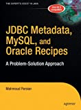 JDBC Metadata, MySQL, and Oracle Recipes: A Problem-Solution Approach (Expert's Voice in Java) (1590596374) by Mahmoud Parsian
