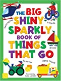 img - for The Big Shiny Sparkly Book Of Things That Go (Big Shiny Sparkly Books) book / textbook / text book