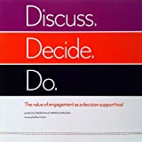 Discuss. Decide. Do. The value of engagement as a decision support tool.