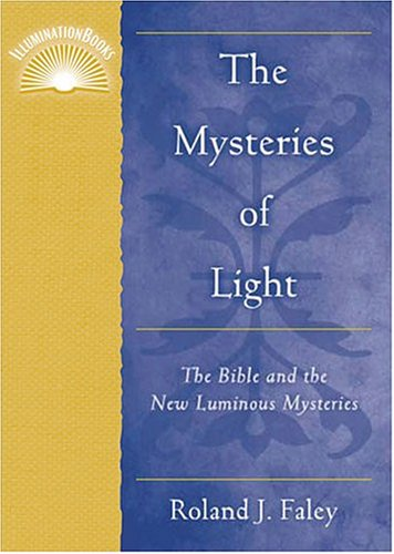 The Mysteries of Light: The Bible and the New Luminous Mysteries
