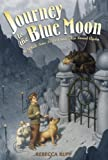 Journey to the Blue Moon: In Which Time is Lost and Then Found Again (0763625442) by Rupp, Rebecca