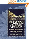 The Evening Garden: Flowers and Fragr...