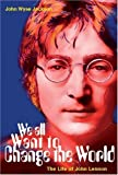 John Wyse Jackson We All Want To Change The World: The Life of John Lennon (H Books)