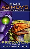 Isaac Asimov's Robots in Time: Book 1: Predator (Bk. 1) (0743497708) by Wu, William F.