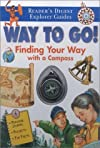 Way to Go!: Finding Your Way with a Compass (Reader's Digest Explorer Guides)