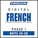 French Level 1 Lessons 26-30: Learn to Speak and Understand French with Pimsleur Language Programs  by  Pimsleur Narrated by  uncredited