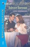 Undercover Honeymoon (Silhouette Special Edition) (0373244525) by Greenwood, Leigh