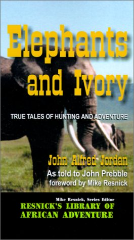 Elephants and Ivory: True Tales of Hunting and Adventure (Resnick's Library of African Adventure)