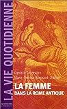 echange, troc Danielle Gourévitch, Marie-Thérèse Raepsaet-Charlier - La Femme dans la Rome antique
