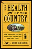 The Health Of The Country How American Settlers Understood Themselves And Their Land