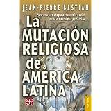 La mutación religiosa de América Latina: Para una sociología del cambio social en la modernidad periférica (Colección...