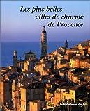 echange, troc Helena Attlee - Les Plus Belles Villes de charme de Provence
