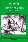 echange, troc Paul Sebag - Histoire des juifs de Tunisie: Des origines à nos jours