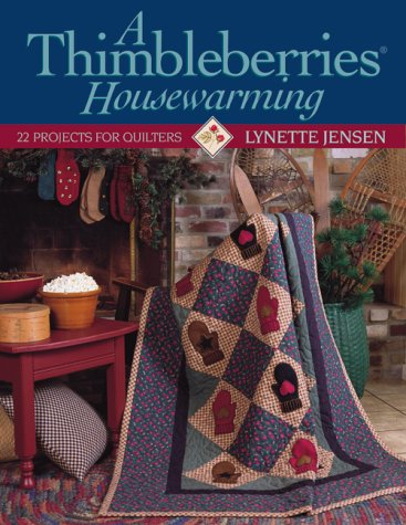 A Thimbleberries Housewarming: 22 Projects for Quilters, Lynette Jensen