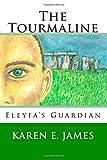Karen E. James The Tourmaline: Eleyfa's Guardian