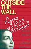 img - for Outside the Wall: A Puerto Rican Woman's Struggle book / textbook / text book