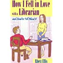 How I Fell in Love with a Librarian and Lived to Tell About it