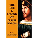 The Life & Legend Of Cesare Borgia ~ M. G. Scarsbrook