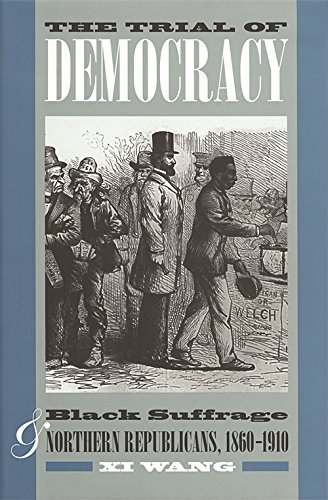 The Trial of Democracy: Black Suffrage and Northern Republicans, 1860-1910 (Studies in the Legal History of the South Se