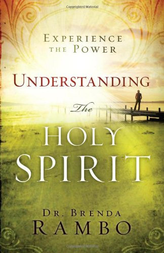 Understanding the Holy Spirit: Experience the Power, Rambo Ph.D., Brenda
