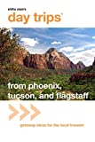 Day Trips® from Phoenix, Tucson, and Flagstaff, 10th: Getaway Ideas for the Local Traveler (Day Trips Series)