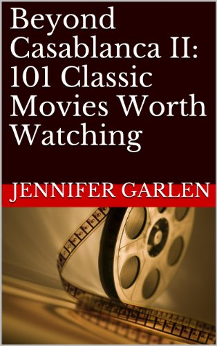 Jennifer Garlen - Beyond Casablanca II: 101 Classic Movies Worth Watching