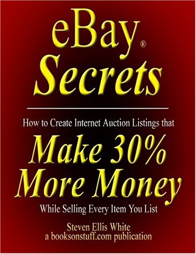 eBay Secrets: How to create Internet auction listings that make 30% more money while selling every item you list