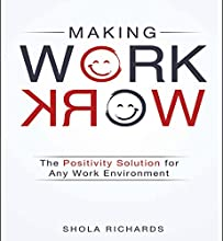Making Work Work: The Positivity Solution for Any Work Environment Audiobook by Shola Richards Narrated by Shola Richards